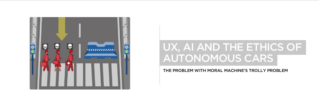 UX, AI and the Ethics of Autonomous Cars, Moral Machine's Trolly Problem
